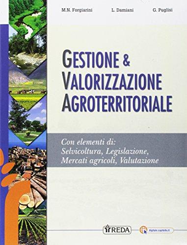Gestione e valorizzazione agroterritoriale. Per gli Ist. tecnici e professionali. Con e-book. Con espansione online