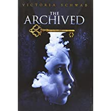 The Archived by Victoria Schwab (2013-01-22)