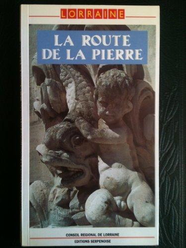 Circuits culturels et touristiques en lorraine. la route de la pierre par Pierre Briot, Hervé Sider