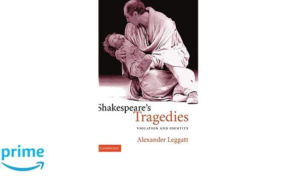 Shakespeares Tragedies: Violation and Identity
