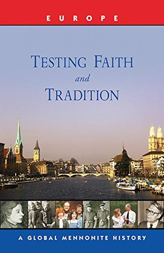 Testing Faith And Tradition A Global Mennonite History Global Mennonite History Series