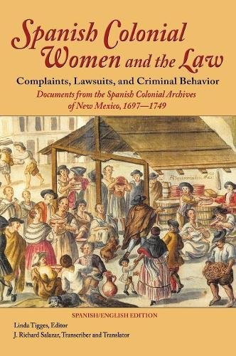 Descargar Libro Spanish Colonial Women and the Law: Complaints, Lawsuits, and Criminal Behavior: Documents from the Spanish Colonial Archives of New Mexico, 1697-1749 (Hardcover) de Linda Tigges
