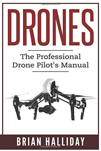 Drones:: The Professional Drone Pilot's Manual