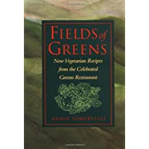 Fields of Greens: New Vegetarian Recipes From The Celebrated Greens Restaurant by Annie Somerville (1993-04-01)