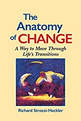 The Anatomy of Change: A Way to Move Through Life's Transitions Second Edition.