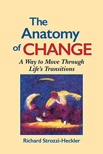 The Anatomy Of Change: A Way to Move Through Life's Transitions