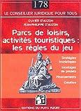 Parcs de loisirs, activités touristiques : les règles du jeu: Stratégies touristiques - Montages de projets - Financements - Création...