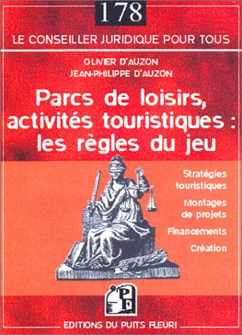 Parcs de loisirs, activités touristiques : les règles du jeu: Stratégies touristiques - Montages de projets - Financements - Création par Olivier d' Auzon