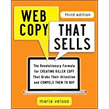 Web Copy That Sells: The Revolutionary Formula for Creating Killer Copy That Grabs Their Attention and Compels Them to Buy: The Revolutionary Formula ... Grabs Their Attention and Compels Them to Bu