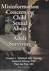 [(Misinformation Concerning Child Sexual Abuse and Adult Survivors)] [By (author) Charles L Whitfield M.D. ] published on (July, 2002)