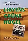 LIBYENS GRÜNE HÜGEL - Drei Frauen im Jeep durch das Land Gaddafis - Marita Vihervuori