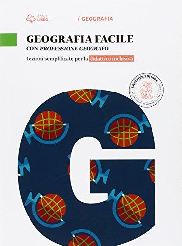 Geografia facile. Con professione geografo. Lezioni semplificate per la didattica inclusiva. Per le Scuole superiori. Con e-book. Con espansione online