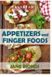 Appetizers And Finger Foods: Healthy Appetizer Recipes: Volume 6 (Jane Biondi Italian Cookbooks)