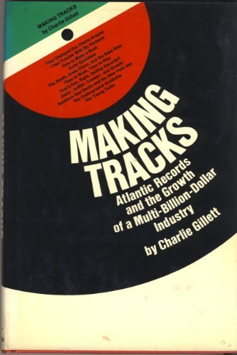 making-tracks-atlantic-records-and-the-making-of-a-multi-billion-dollar-industry-by-charlie-gillett-
