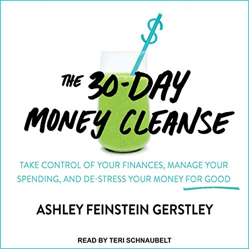 The 30-Day Money Cleanse: Take Control of Your Finances, Manage Your Spending, and De-Stress Your Money for Good 30 Audio