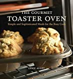 [ The Gourmet Toaster Oven: Simple and Sophisticated Meals for the Busy Cook Alley, Lynn ( Author ) ] { Paperback } 2005