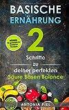 Basische Ernährung: 2 Schritte zu deiner perfekten Säure Basen Balance inkl. BONUS: 90 genüssliche basische Rezepte