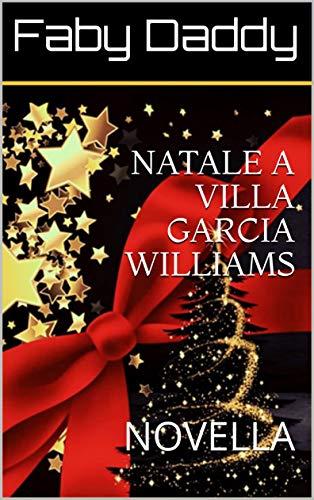 NATALE A VILLA GARCIA WILLIAMS: NOVELLA (Mafia Romance saga Vol. 5) (Italian Edition)