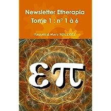 Newsletter Etherapia nº 1 à 6, des informations complémentaires pour le mieux-être avec les approches quantique, holistique, transpersonnelle, à médiation ... le biotest (Compil Newsletter Etherapia)