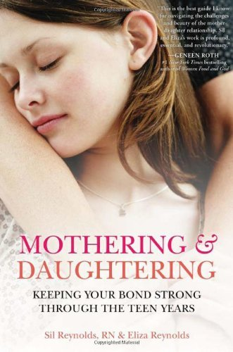 Mothering and Daughtering: Keeping Your Bond Strong Through the Teen Years by Sil Reynolds, Eliza Reynolds (August 5, 2013) Paperback