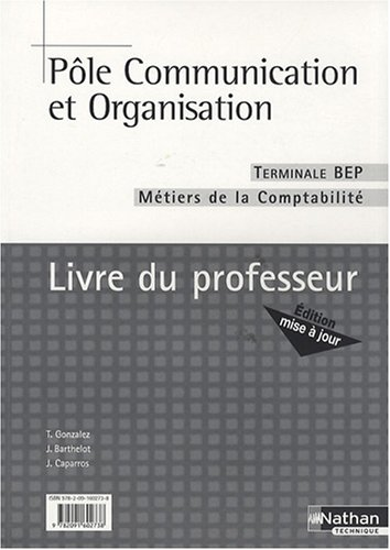 Pôle communication et organisation Tle BEP comptabilité : Livre du professeur par Thierry Gonzalez, J Barthelot, Juliette Caparros