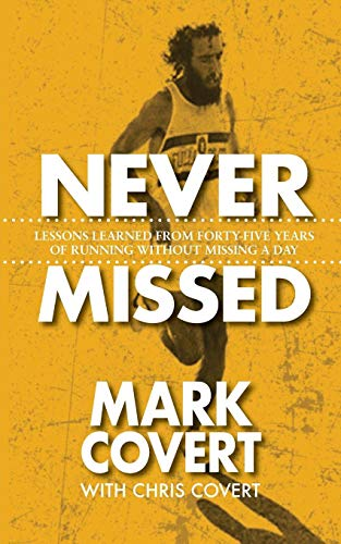 Never Missed: Lessons Learned From Forty-Five Years of Running Without Missing a Day
