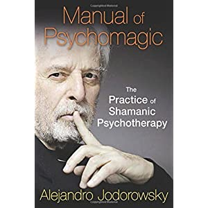 Manual of Psychomagic: The Practice of Shamanic Psychotherapy by Jodorowsky, Alejandro (2015) Paperback