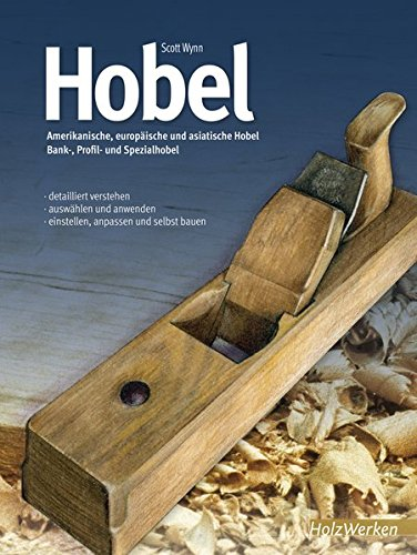 Preisvergleich Produktbild Hobel: Amerikanische, europäische und asiatische Hobel. Bank-, Profil und Spezialhobel - detailliert verstehen - auswählen und anwenden - einstellen, anpassen und selbst bauen (HolzWerken)