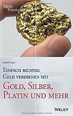 Einfach richtig Geld verdienen mit Gold, Silber, Platin und mehr (Mein Finanzkonzept)