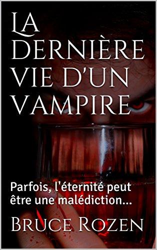 La dernière vie d'un vampire: Parfois, l'éternité peut être une malédiction... (French Edition)