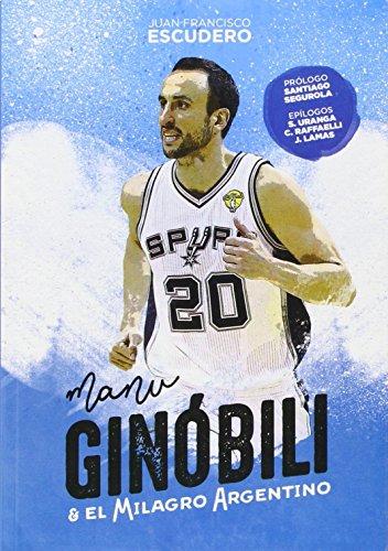 Manu Ginóbili y el milagro argentino (Baloncesto para leer)