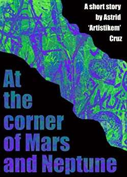 At the Corner of Mars and Neptune (English Edition) di [Cruz, Astrid 'Artistikem']