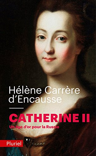Catherine II: Un âge d'or pour la Russie par Hélène Carrère d'Encausse