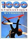 1000 exercices et jeux de gymnastique rythmique