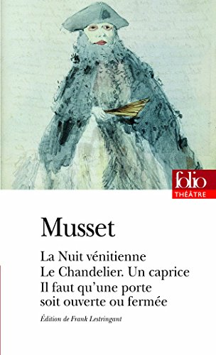 Comédies et proverbes:La Nuit vénitienne - Le Chandelier - Un caprice - Il faut qu'une porte soit ouverte ou fermée par Alfred de Musset