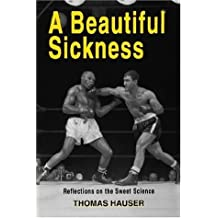 BEAUTIFUL SICKNESS: Reflections on the Sweet Science by HAUSER THOMAS (2001-07-01)