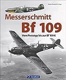 Messerschmitt Bf 109: Vom Prototyp bis zur Bf 109 K