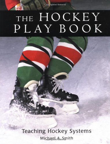 The Hockey Play Book: Teaching Hockey Systems por Michael A Smith