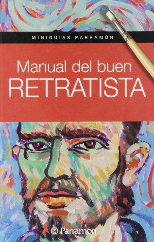Manual Del Buen Retratista (Miniguías Parramón) por Gabriel Martín Roig