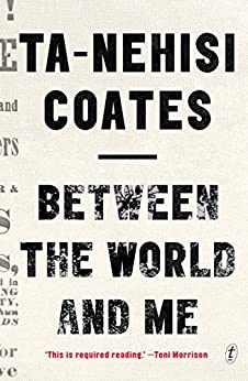 Between the World and Me by [Coates, Ta-Nehisi]
