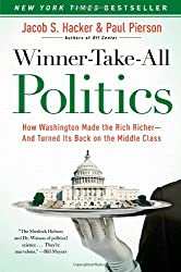 Winner-Take-All Politics: How Washington Made the Rich Richer--and Turned Its Back on the Middle Class by Jacob S. Hacker (2011-03-15)