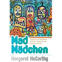 Mad Madchen: Feminism and Generational Conflict in Recent German Literature and Film