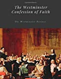 The Westminster Confession of Faith by The Westminster Divines