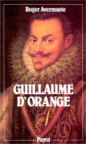 Guillaume d'Orange : Dit le Taciturne, 1533-1584
