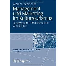 Management und Marketing im Kulturtourismus: Basiswissen – Praxisbeispiele – Checklisten (Kunst- und Kulturmanagement)