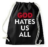 God Hates Us All Turnbeutel Sportbeutel Jutebeutel Rucksack Spruch Sprüche Hipster Design, schwarz