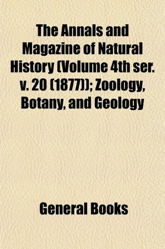 The Annals and Magazine of Natural History (Volume 4th ser. v. 20 (1877)); Zoology, Botany, and Geology