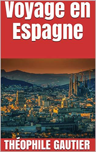 Voyage en Espagne (French Edition) eBook: Gautier, Théophile ...