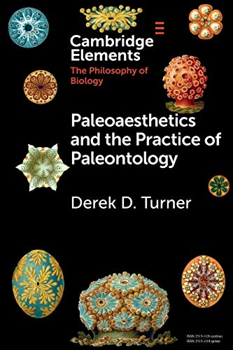 Paleoaesthetics and the Practice of Paleontology (Elements in the Philosophy of Biology)