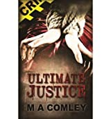 [ [ Ultimate Justice ] ] By Comley, M a ( Author ) Jul - 2013 [ Paperback ]